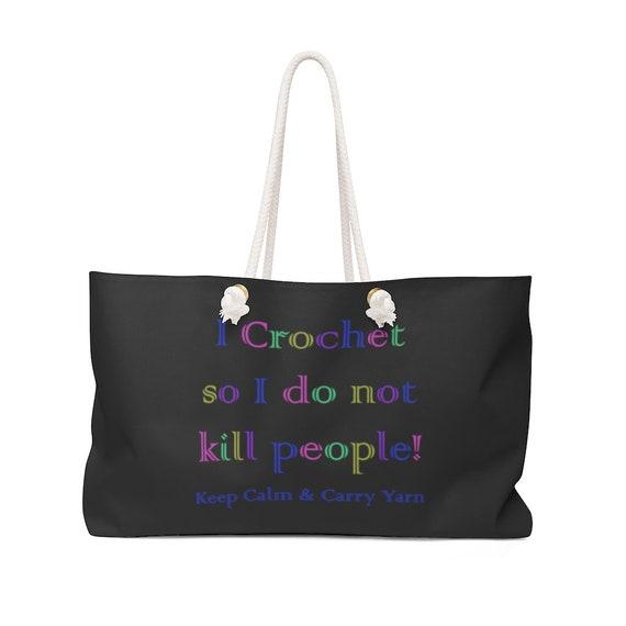 I Crochet so I don't kill people! Stay Calm & Carry Yarn Weekender Bag