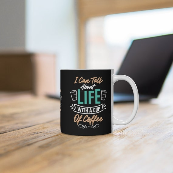 I can talk about Life with a Cup of Coffee Mug 11oz 15oz
