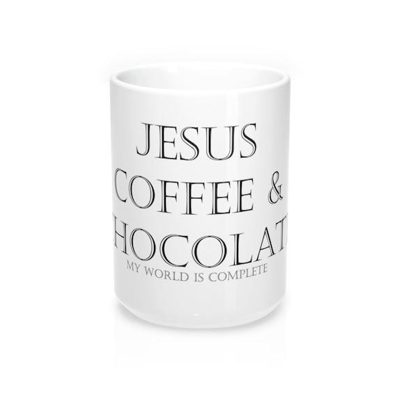 Coffee Jesus and Chocolate  Mug 15oz