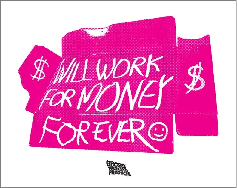 GNP Poster Series 1  Will Work For Money Forever image 0