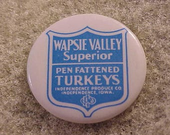 Advertising Pinback Button - Wapsie Valley Pen Fattened Turkeys - Independence Produce Company