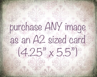"""Purchase Any Image as an A2 Sized Card (4.25"""" x 5.5"""")"""