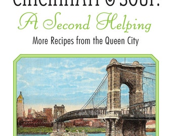CINCINNATI  &  SOUP: A Second Helping- More Recipes From the Queen City