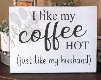 I Like My Coffee Hot, Just Like My Husband, Farmhouse, Wordart, Wood Sign