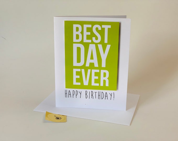 Funny birthday card, best day ever birthday card,  made on recycled paper, comes with envelope and seal