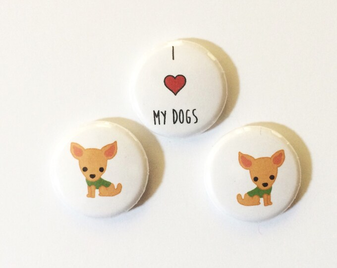 Chihuahua Magnets, I Love My Dog, Chihuaha, set of three buttons or magnets, made on recycled paper, Chihuahua Buttons