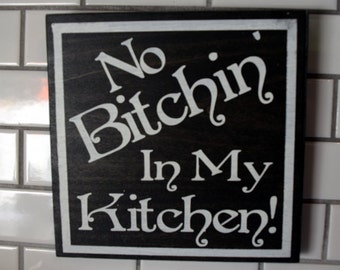 No Bitchin in My Kitchen, cute kitchen sign