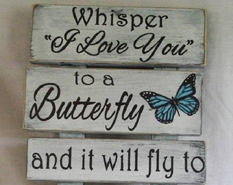 Whisper I Love You to a Butterfly and it will fly to Heaven to deliver your messge