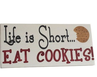 Hand Painted Wooden Sign.  Life is Short Eat Cookies