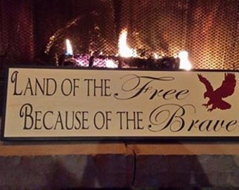 Land of the Free Because of the Brave Hand Painted Wooden Sign