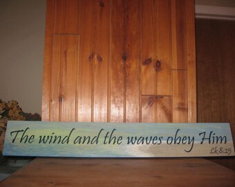 The Wind and the Waves Obey Him painted wooden sign, Christian gift, Christian wall art, Scripture Verse, Bible Verse