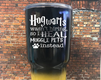 Vet, Vet tech, veterinarian Harry Potter inspired Travel mug, Hufflepuff, ravenclaw, Slytherin 30oz tumbler, Hogwarts wasn't Hiring