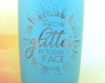 Throw Glitter in Today's Face Travel Tumbler, coffee mug, travel mug, Tumbler with straw