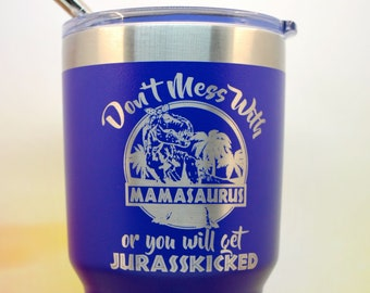 Don't mess with Momasuraus, or you will get Jurasskicked Travel Mug,  Dadasuraus, Auntasaurus Powder coated, Coffee Cup