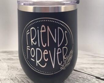 Friends Forever Tumbler, Best Friends tumbler, travel coffee mug, stemless wine, or 30oz Tumbler,
