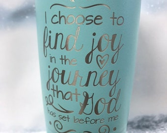 I choose to find joy in the path God Has set me on Tumbler Coffee Cup, Tumbler,  20oz Swig Powder coated, Christian Gift, Bible Verse