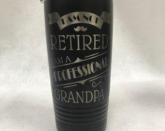 Professional Grandpa Tumbler, Grandpa coffee mug, Grandpa travel mug, I'm not retired, funny gift