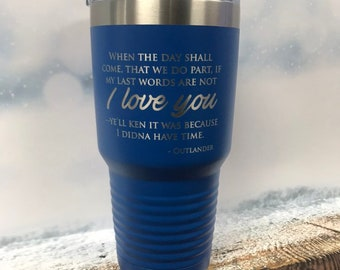 When the Day shall come,  Outlander travel mug, gift, Engraved Powder coated Tumbler, mug, Stemless Wine