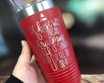The best way to spread Christmas Cheer is Singing Load for all to Hear Tumbler,  Ninny Muggins tumbler, Elf Movie, Powder Coated Tumbler