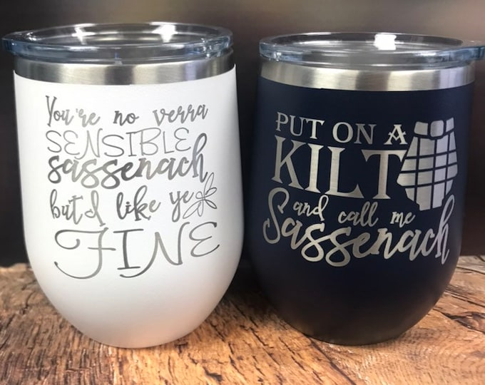Featured listing image: Outlander Inspired wine tumbler, Engraved stemless wine glass, put on a kilt and call me sassenach, You're not Verra sensible