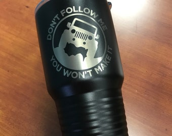 Don't Follow me, You won't make it, Jeep inspired Travel Tumbler   yeti Style cup  Engraved personalized   jeep girl  