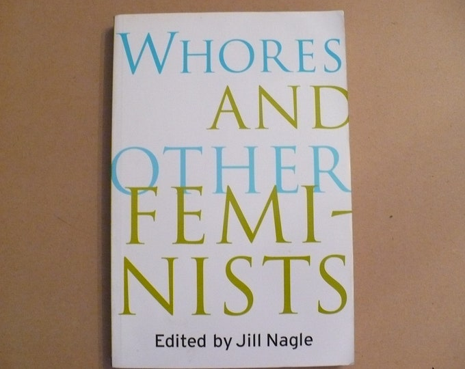 Whores and Other Feminists Edited By Jill Nagle First Edition