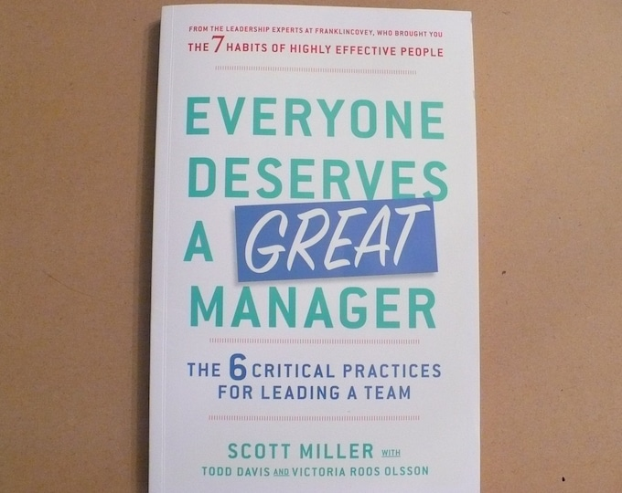 NEW Everyone Deserves a Great Manager: The 6 Critical Practices for Leading a Team by Scott Jeffrey Miller