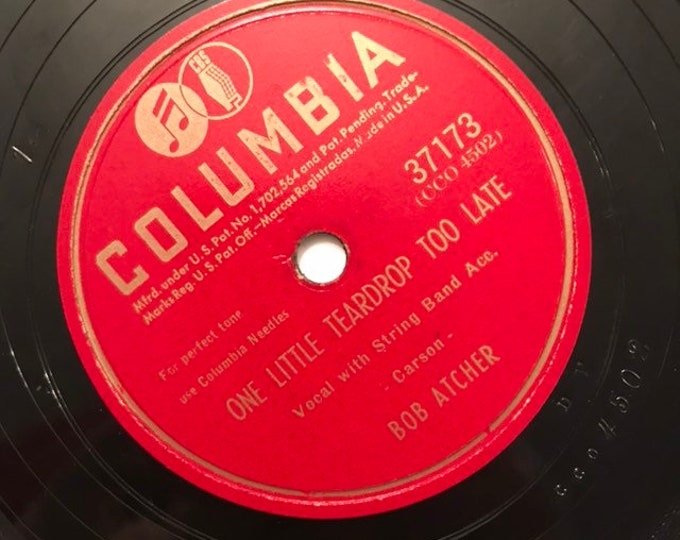 1940's Vintage 78 Record One Little Tear Drop Too Late; Long Gone, Baby by Bob Atcher Hillbilly Columbia 37173