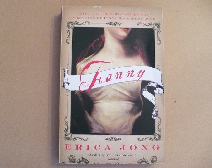 NEW Fanny : Being the True History of the Adventures of Fanny Hackabout-Jones by Erica Jong
