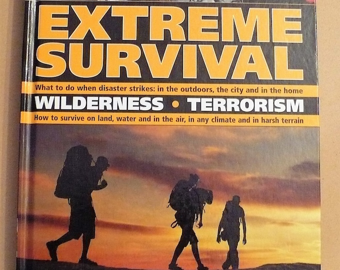 Extreme Survival Wilderness Terrorism Air Sea Land What To Do When Disaster