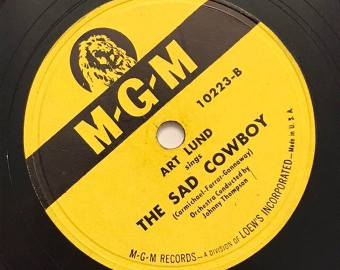 The Sad Cowboy; I Long to Belong to You by Art Lund MGM Music 10223