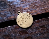Oh Crap - Custom Engraved Brass Charm