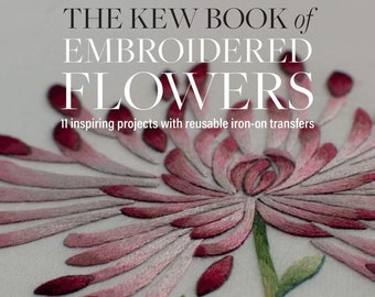 Hardcover Book, Kew Book of Embroidered Flowers, Embroidery, Needlework, Crafts Book, Textile Craft, Trish Burr