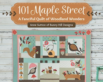 Softcover Book, 101 Maple Street, Quilt Applique, Pomegranates, Fox, Partridge, Squirrels, Acorns, Cottage, Sampler Quilt, Anne Sutton