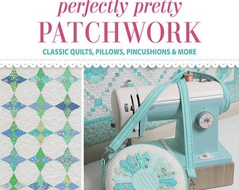 Softcover Book, Perfectly Pretty Patchwork, Quilts, Pillows, Pincushions, Flying Geese, Dresden, Baby Quilt, Zippered Pouch, Pretty by Hand