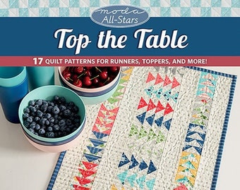 Softcover Book, Top the Table, Quilt Patterns, Table Toppers, Table Runner, Applique, Weekend Quilts, Nine Patch, Scrappy, Moda All-Stars