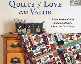 Softcover Book, Quilts of Love and Valor, Quilt Patterns, Civil War Quilts, Reproduction Fabric Quilts, Love Story Quilts, Becky A Wright