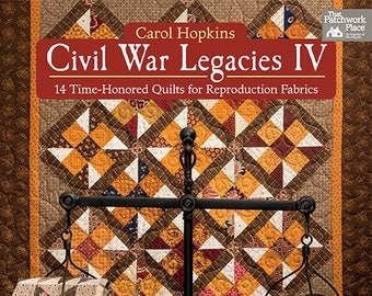 Softcover Book, Civil War Legacies IV, Quilt Patterns, Art Quilts, Home Decor, Reproduction Fabric Quilts, Legacy Quilts, Carol Hopkins