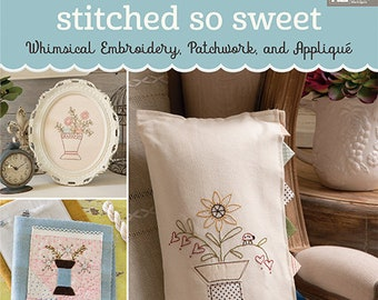Softcover Book, Stitched So Sweet, Embroidery, Cottage Style, Needle Book, Table Topper, Mini Quilts, Framed Embroidery, Tracy Souza