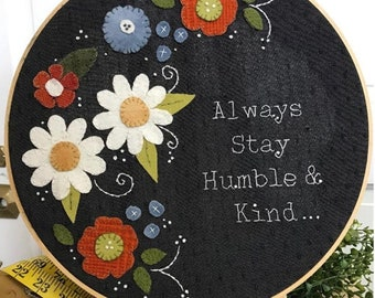 Wool Applique Pattern, Always Stay Humble and Kind, Wool Table Mat, Summer Decor, Candle Mat, Inspirational, As the Crow Flies, PATTERN ONLY