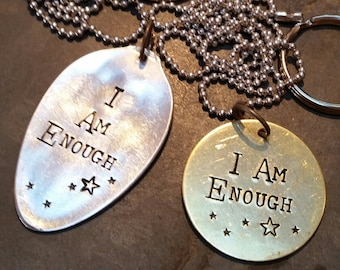 I Am Enough - Hand Stamped Silver Plate Teaspoon or Brass Round- Necklace or Keychain by Melissa of the JunkGirls