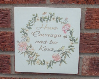 Have courage and be kind wooden sign plaque
