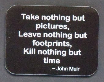"""Magnet says """"Take nothing but pictures..."""", laser engraved, custom color"""