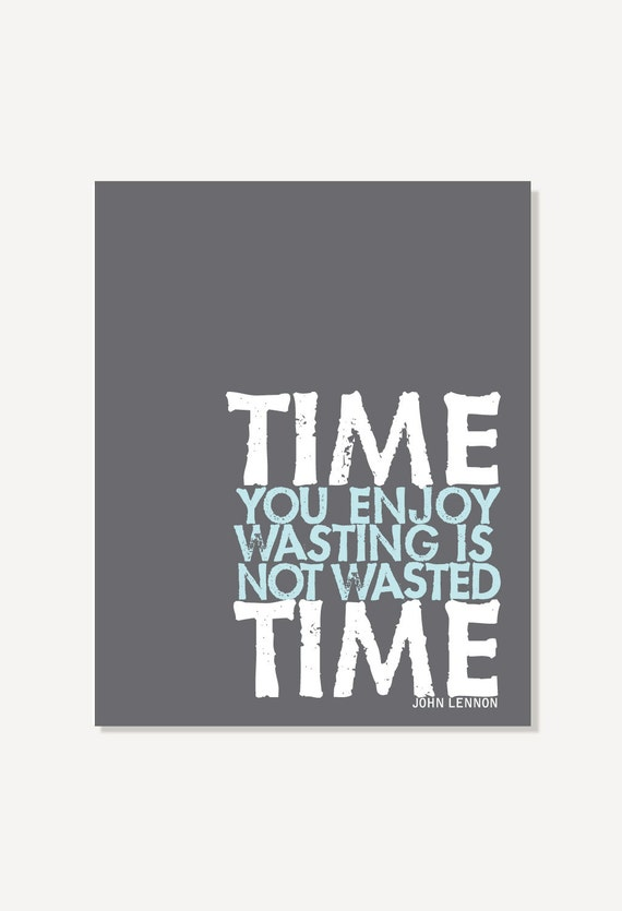 Quote Art Time You Enjoy Wasting Is Not Wasted Time Quote Etsy