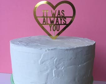 It Was Always You Cake Topper in Gold Foil