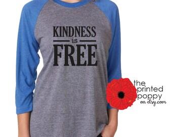 Kindness is FREE raglan tee, anti bullying shirt, graphic tee, unisex shirt, women's gift, teacher gift, XS-XL