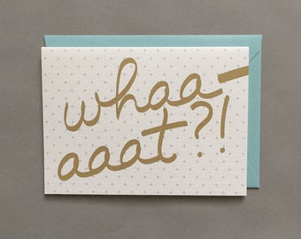 Whaaaaat?! / Card for Friend / Besties / Relationship / Humor / Funny Greeting Card / Blank Greeting Card