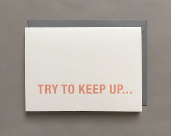 Try To Keep Up... / Love / Friendship / Relationship / Humor / Funny Greeting Card / Card for Friend / Blank Greeting Card