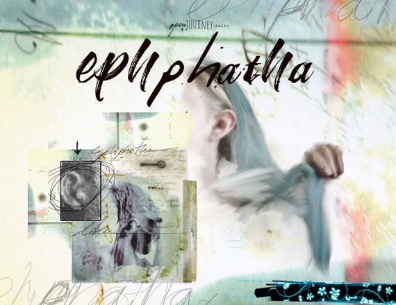 Ephphatha - Be Opened - a creative bible study, Bible journaling creative devotional - digital download