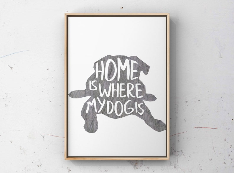 gift for friend Home is where my dog is dog love art pet lover print
